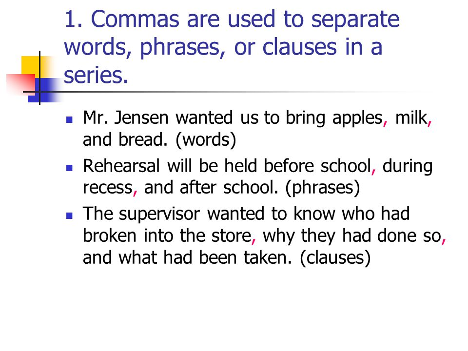 1. Commas are used to separate words, phrases, or clauses in a series.