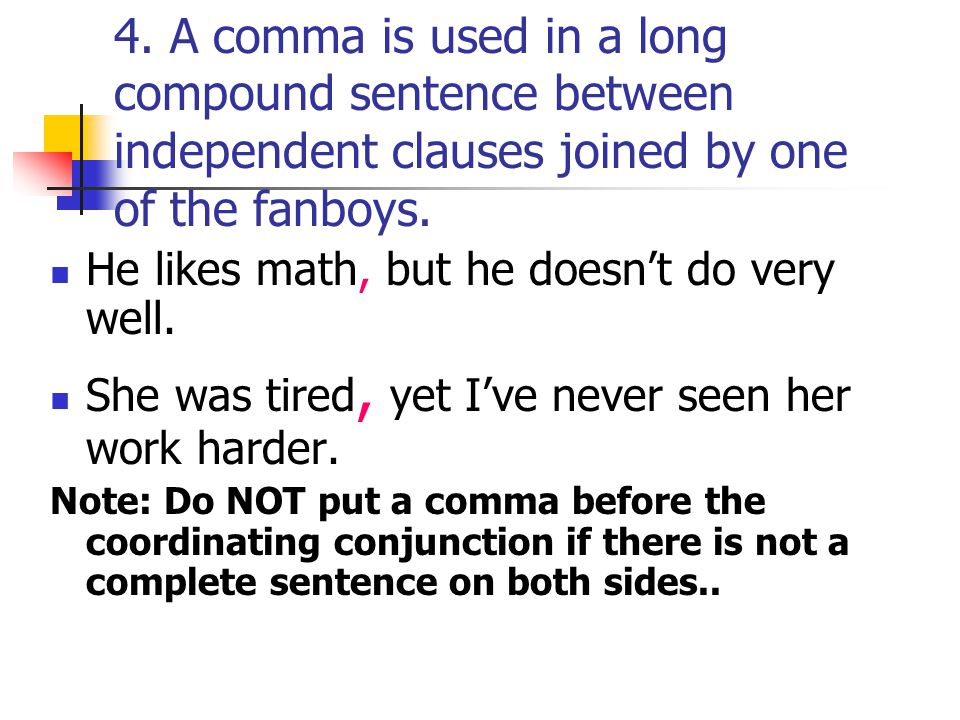4. A comma is used in a long compound sentence between independent clauses joined by one of the fanboys.