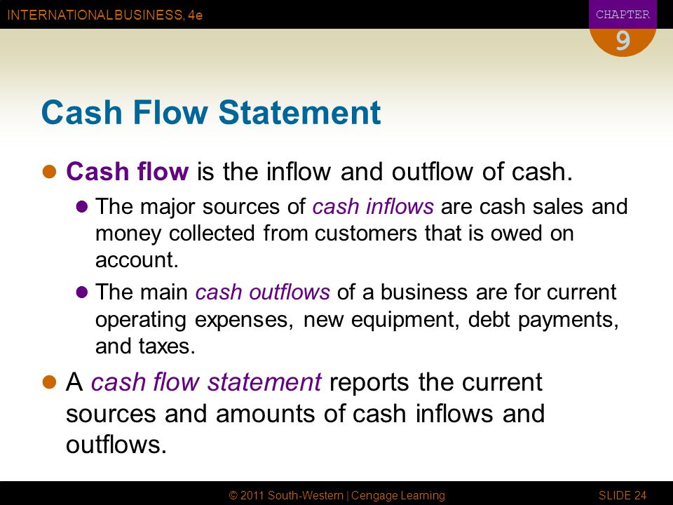 Cash Flow Statement 9 Cash flow is the inflow and outflow of cash.
