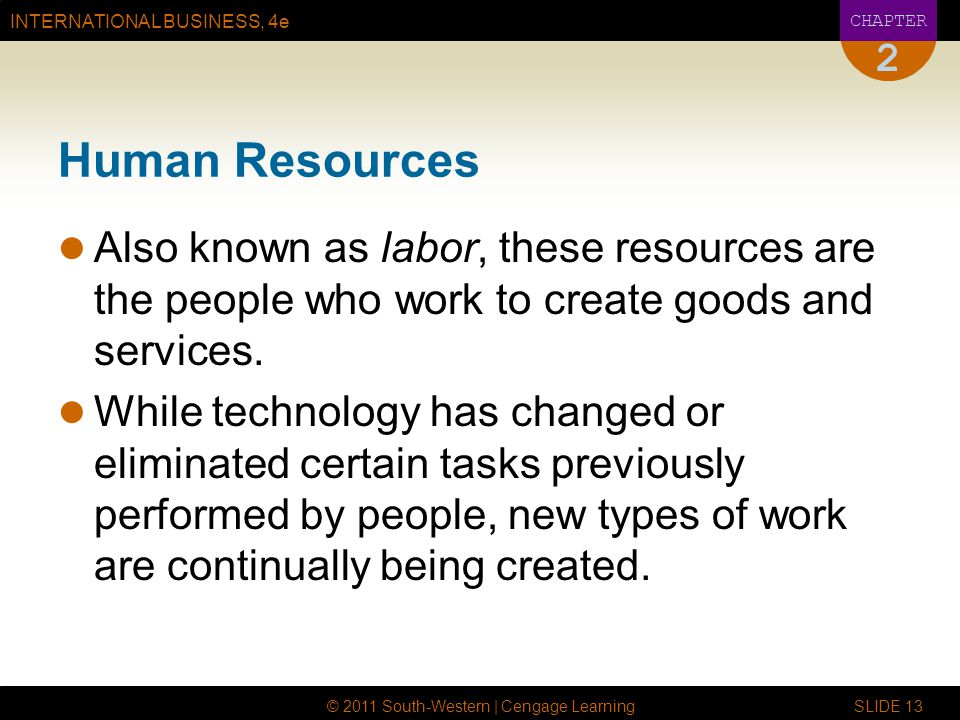 2 Human Resources. Also known as labor, these resources are the people who work to create goods and services.
