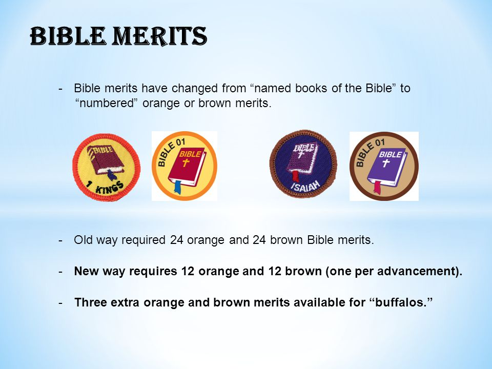 BIBLE MERITS Bible merits have changed from named books of the Bible to. numbered orange or brown merits.