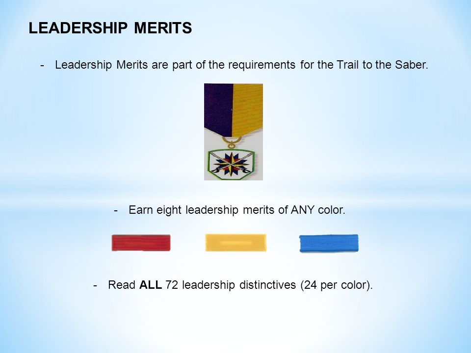 LEADERSHIP MERITS Leadership Merits are part of the requirements for the Trail to the Saber. Earn eight leadership merits of ANY color.
