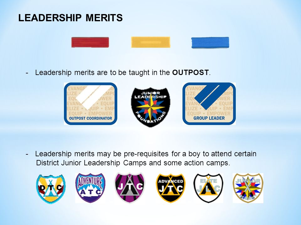 LEADERSHIP MERITS Leadership merits are to be taught in the OUTPOST.