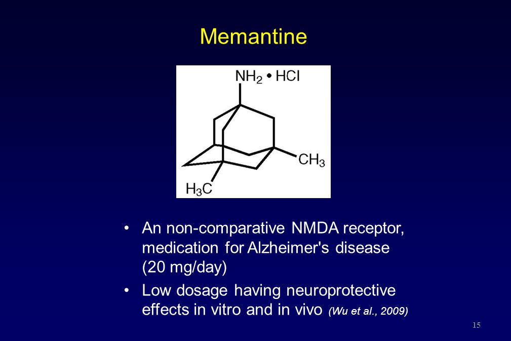 Memantine An non-comparative NMDA receptor, medication for Alzheimer s disease (20 mg/day)