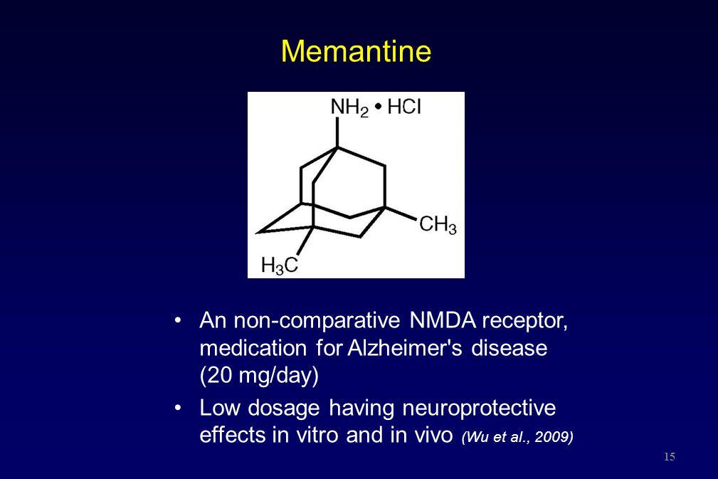 Memantine An non-comparative NMDA receptor, medication for Alzheimer s disease (20 mg/day)