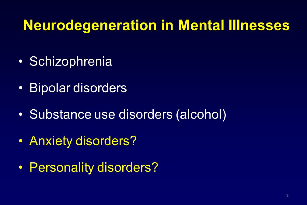 Neurodegeneration in Mental Illnesses
