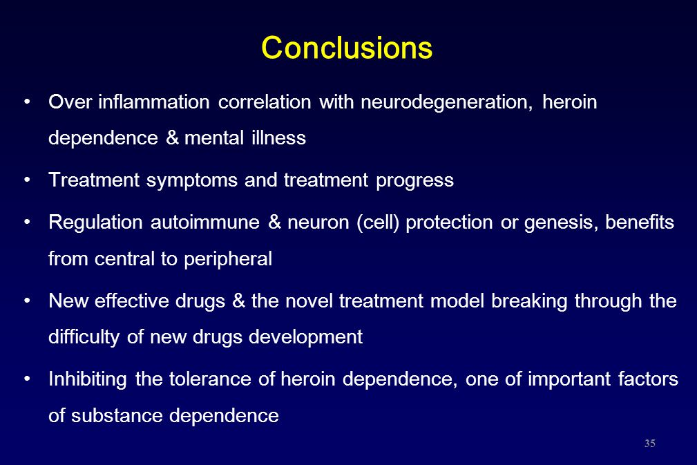 Conclusions Over inflammation correlation with neurodegeneration, heroin dependence & mental illness.