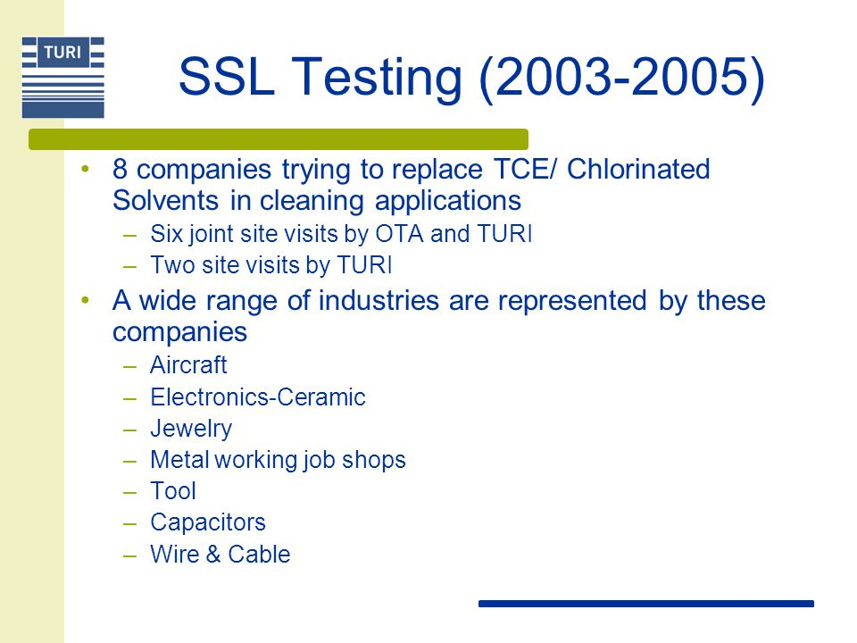 SSL Testing (2003-2005) 8 companies trying to replace TCE/ Chlorinated Solvents in cleaning applications.