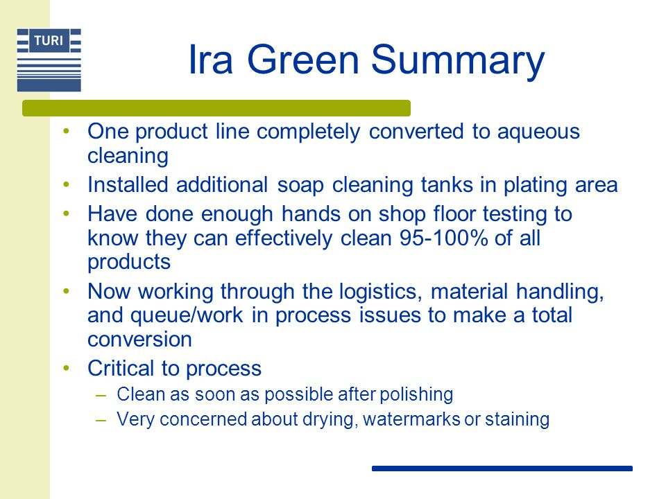 Ira Green Summary One product line completely converted to aqueous cleaning. Installed additional soap cleaning tanks in plating area.