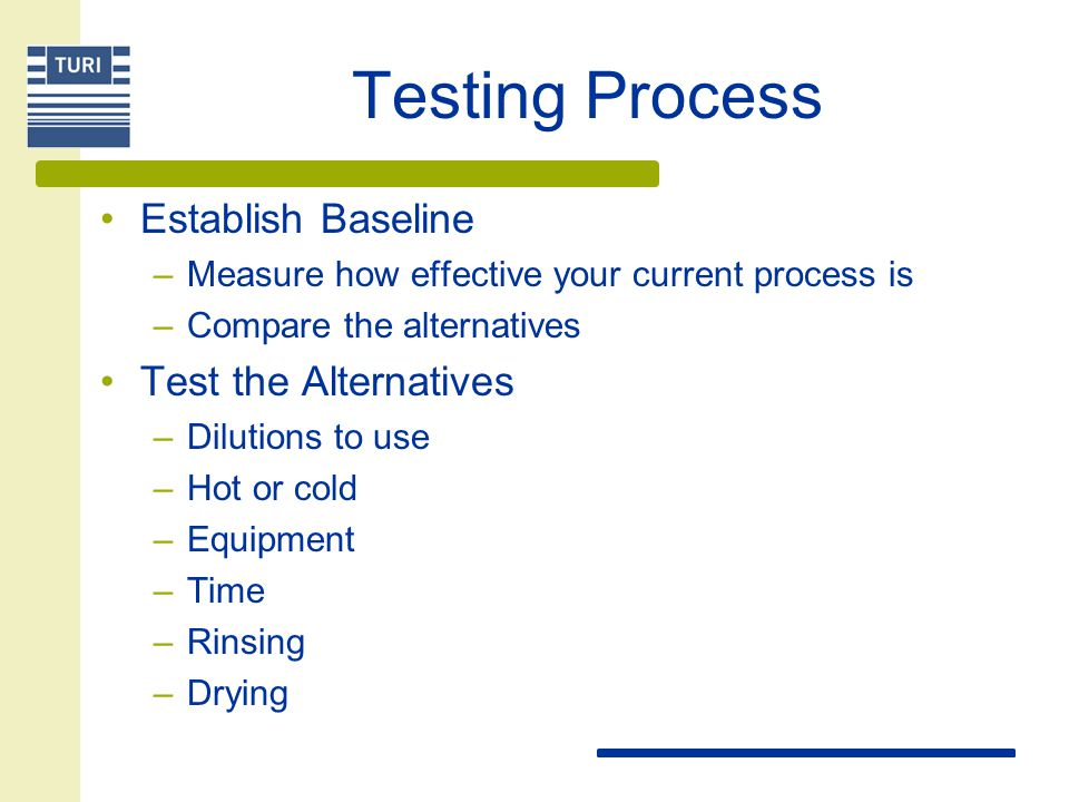 Testing Process Establish Baseline Test the Alternatives