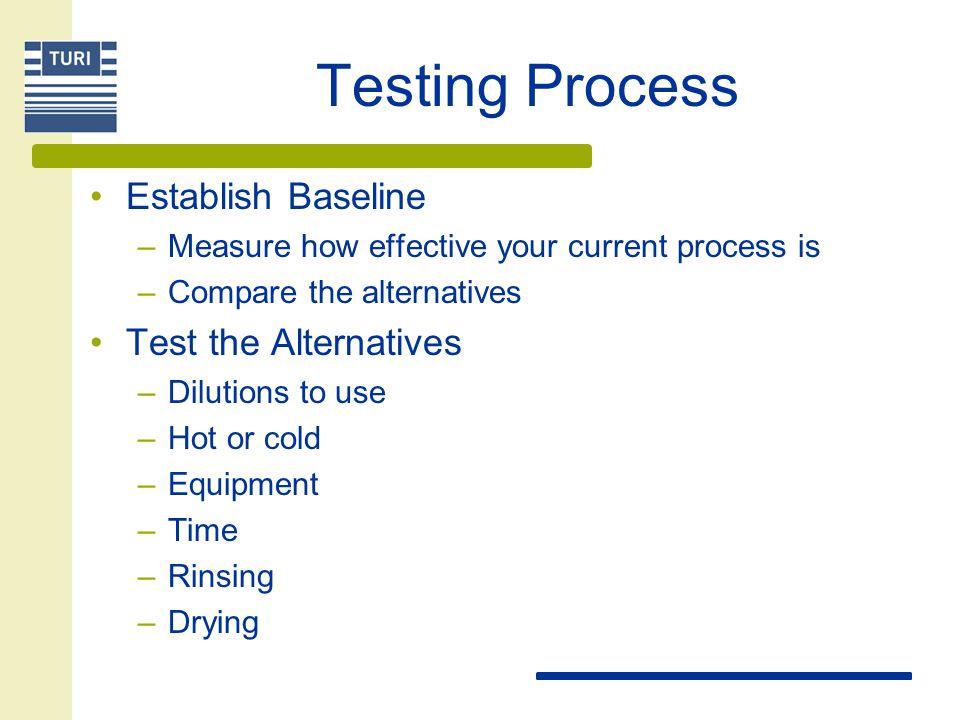 Testing Process Establish Baseline Test the Alternatives