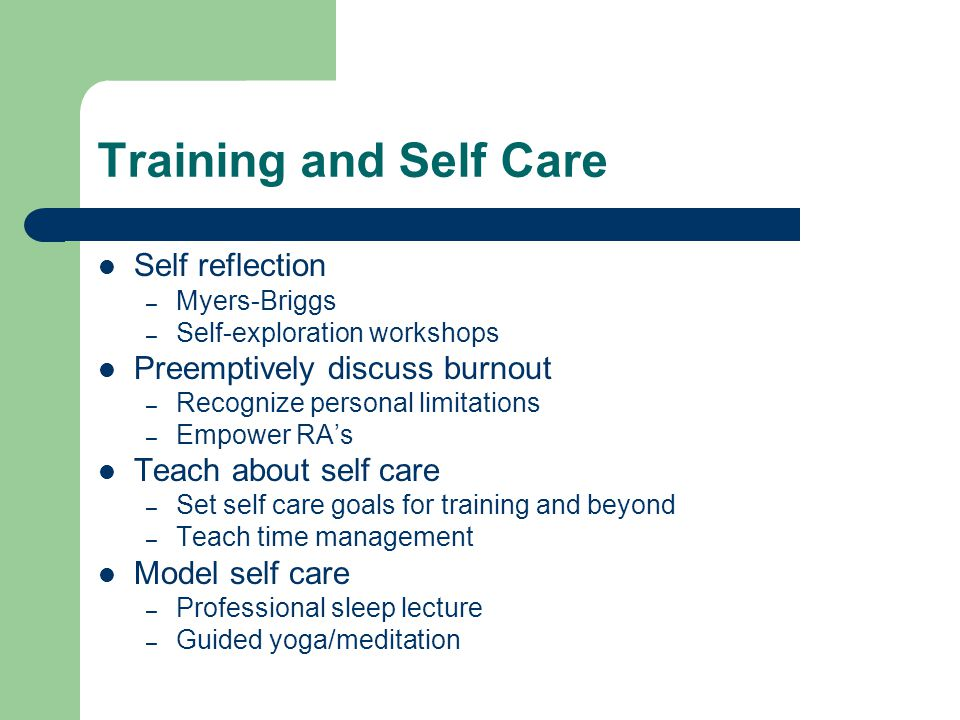 Training and Self Care Self reflection Preemptively discuss burnout