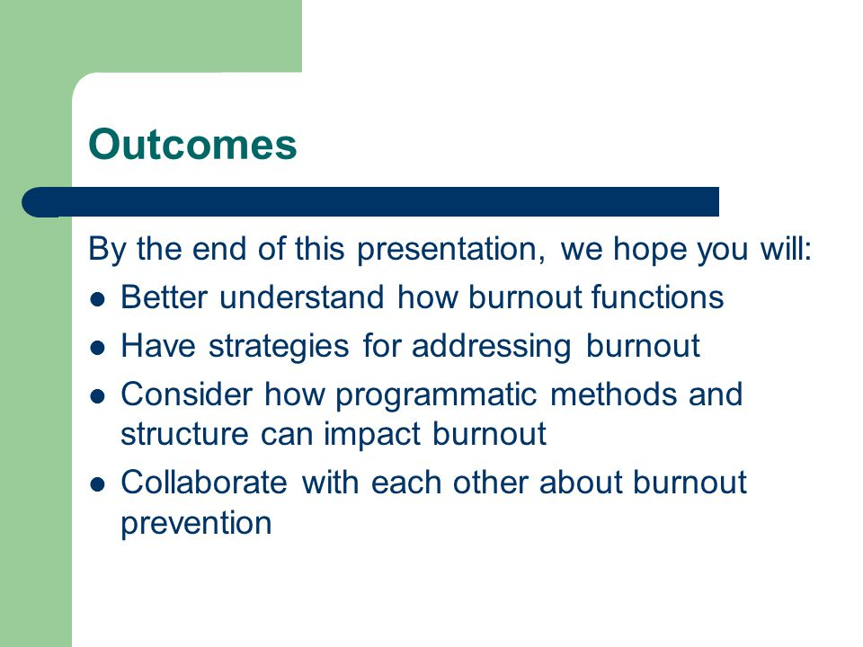 Outcomes By the end of this presentation, we hope you will:
