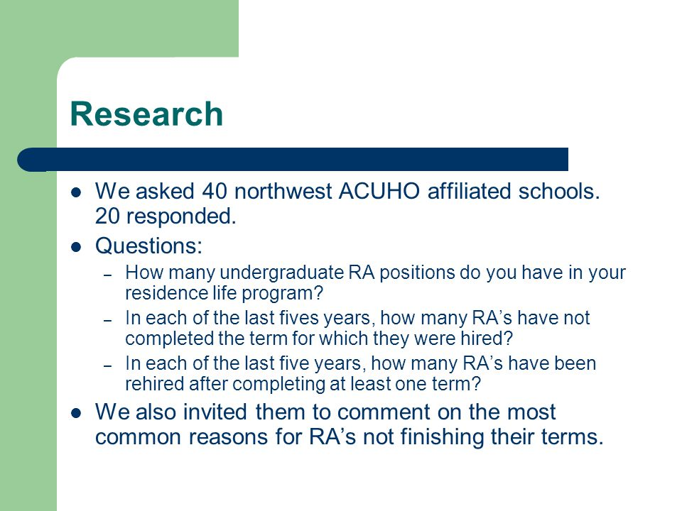 Research We asked 40 northwest ACUHO affiliated schools. 20 responded.