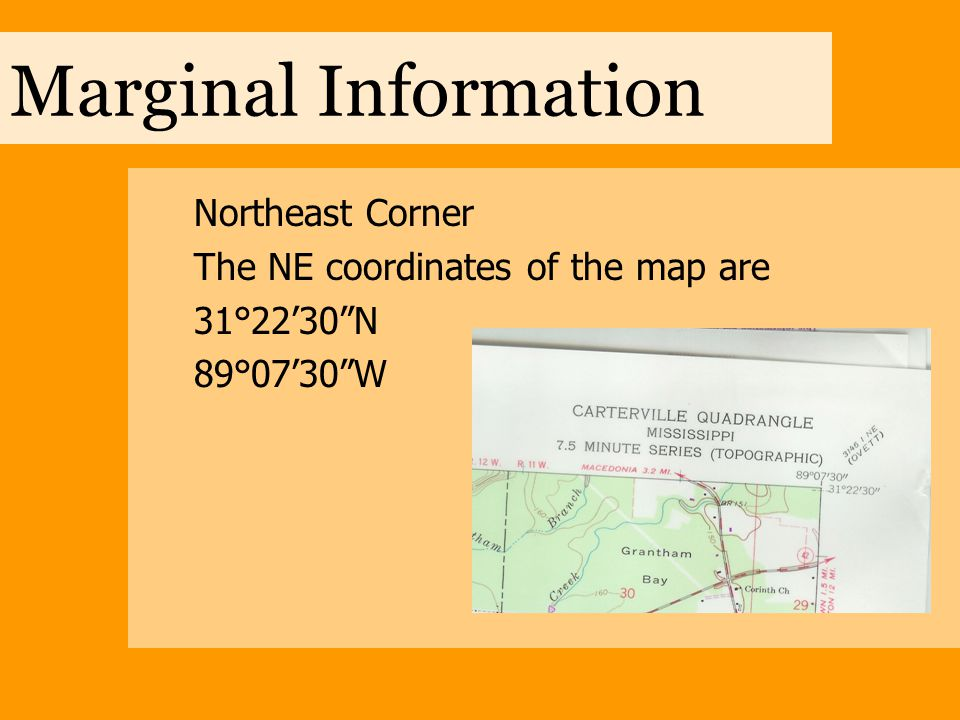 Marginal Information Northeast Corner The NE coordinates of the map are 31°22'30 N 89°07'30 W