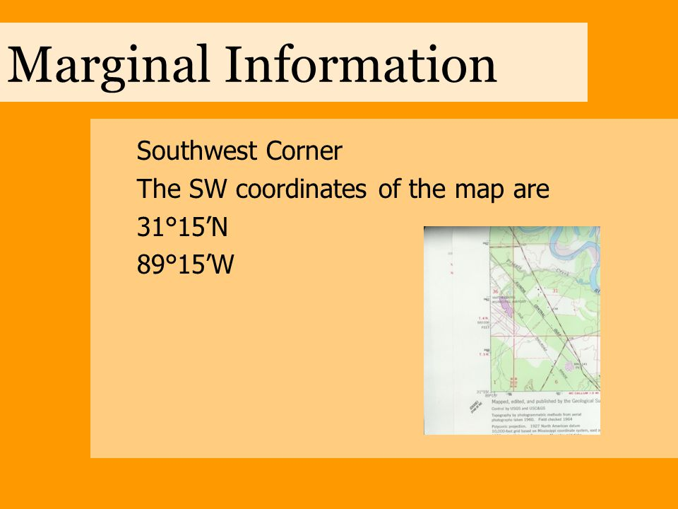 Marginal Information Southwest Corner The SW coordinates of the map are 31°15'N 89°15'W