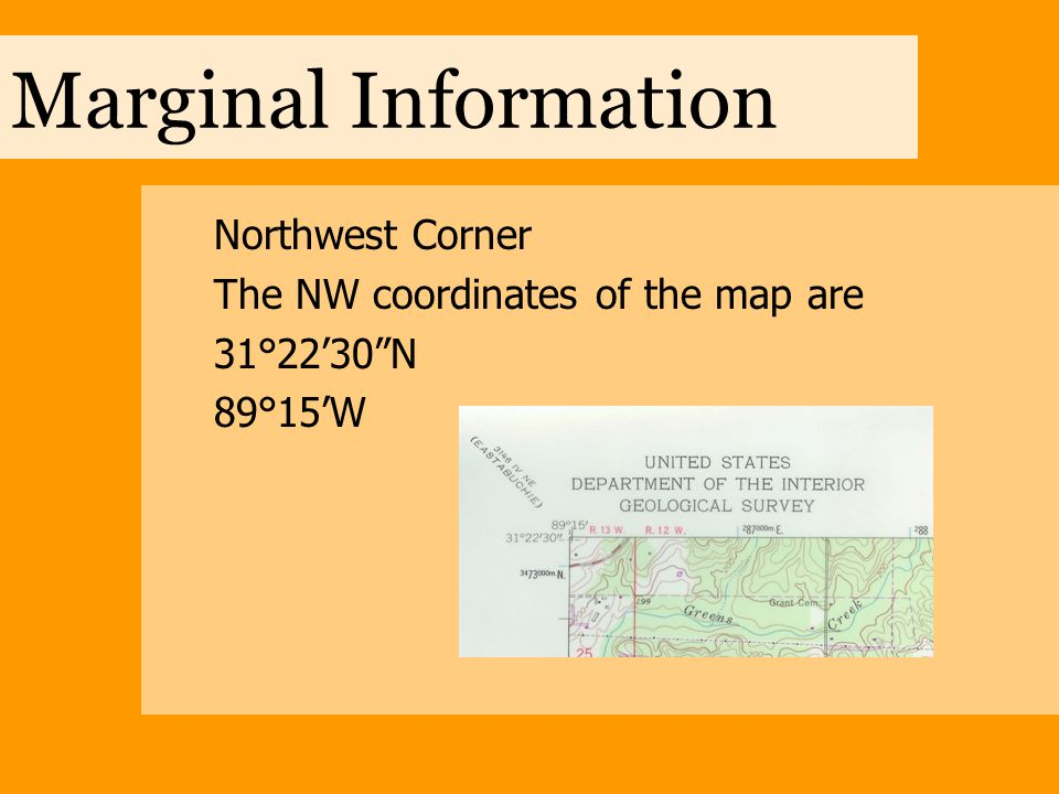 Marginal Information Northwest Corner The NW coordinates of the map are 31°22'30 N 89°15'W