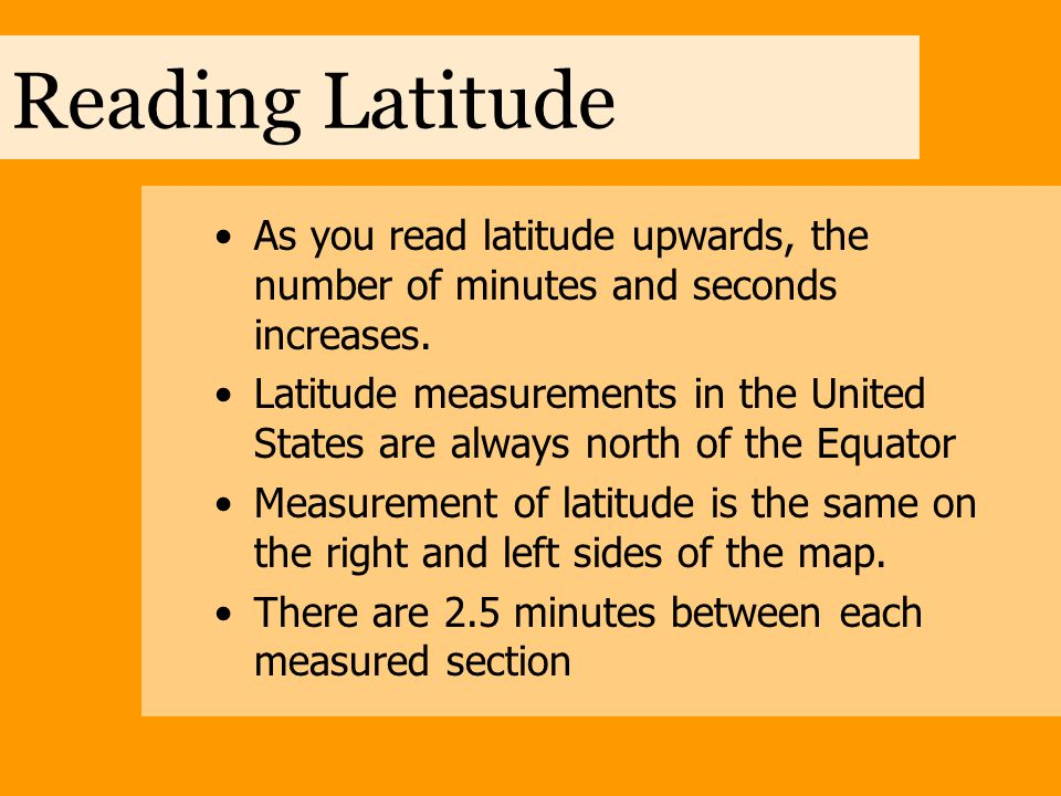 Reading Latitude As you read latitude upwards, the number of minutes and seconds increases.