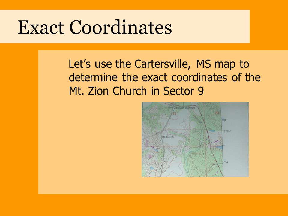 Exact Coordinates Let's use the Cartersville, MS map to determine the exact coordinates of the Mt.