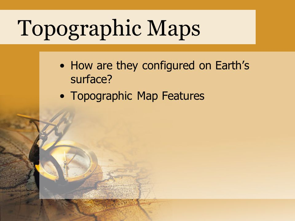 Topographic Maps How are they configured on Earth's surface