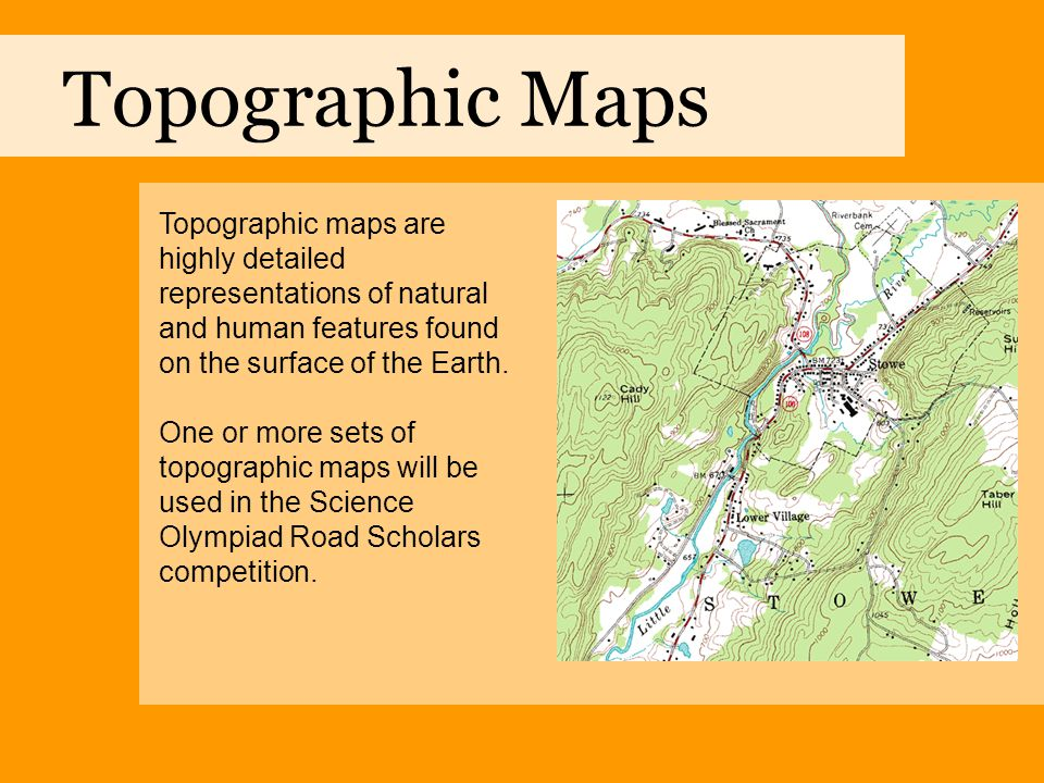 Topographic Maps Topographic maps are highly detailed representations of natural and human features found on the surface of the Earth.