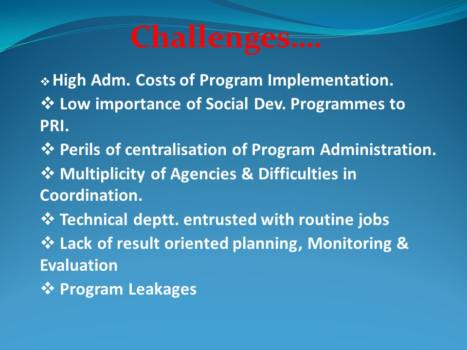 Challenges…. Low importance of Social Dev. Programmes to PRI.