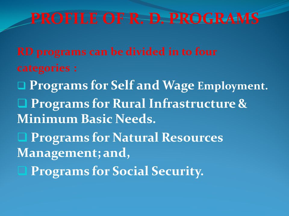 PROFILE OF R. D. PROGRAMS RD programs can be divided in to four. categories : Programs for Self and Wage Employment.