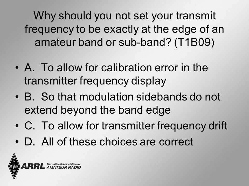 Why should you not set your transmit frequency to be exactly at the edge of an amateur band or sub-band (T1B09)