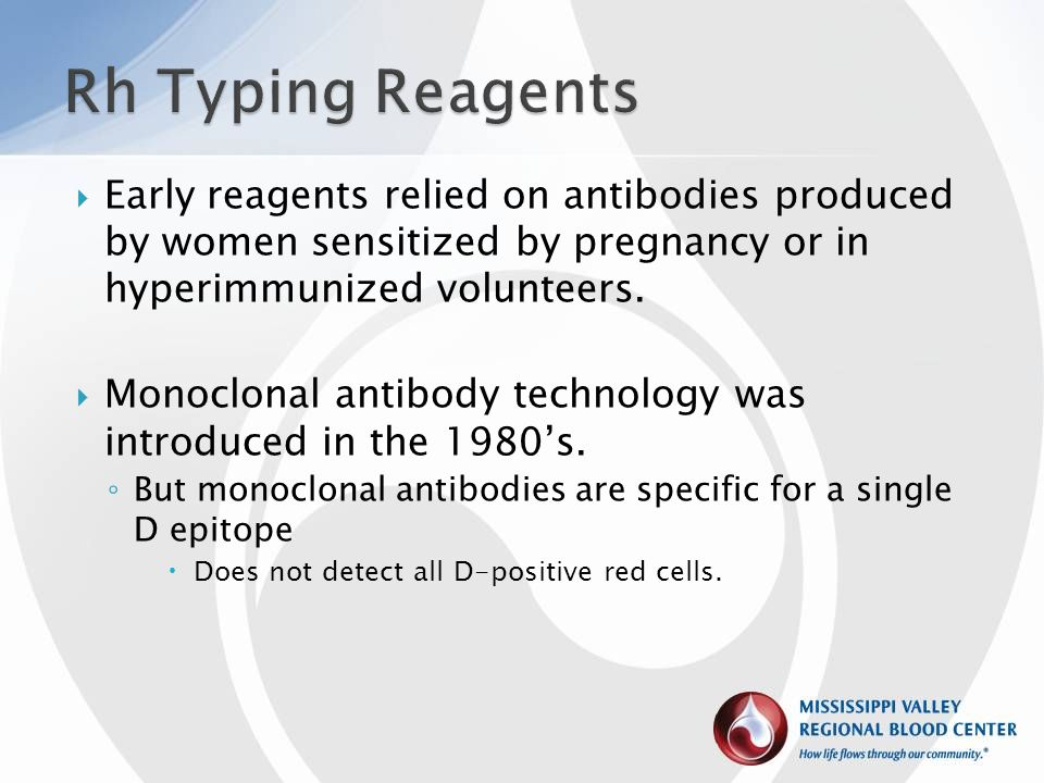 Rh Typing Reagents Early reagents relied on antibodies produced by women sensitized by pregnancy or in hyperimmunized volunteers.