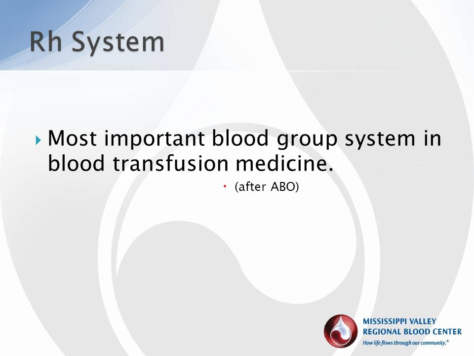 Rh System Most important blood group system in blood transfusion medicine. (after ABO)