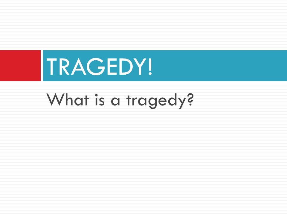 TRAGEDY! What is a tragedy