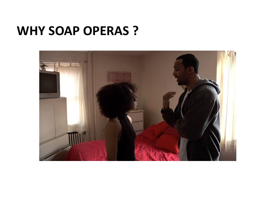 Why soap operas