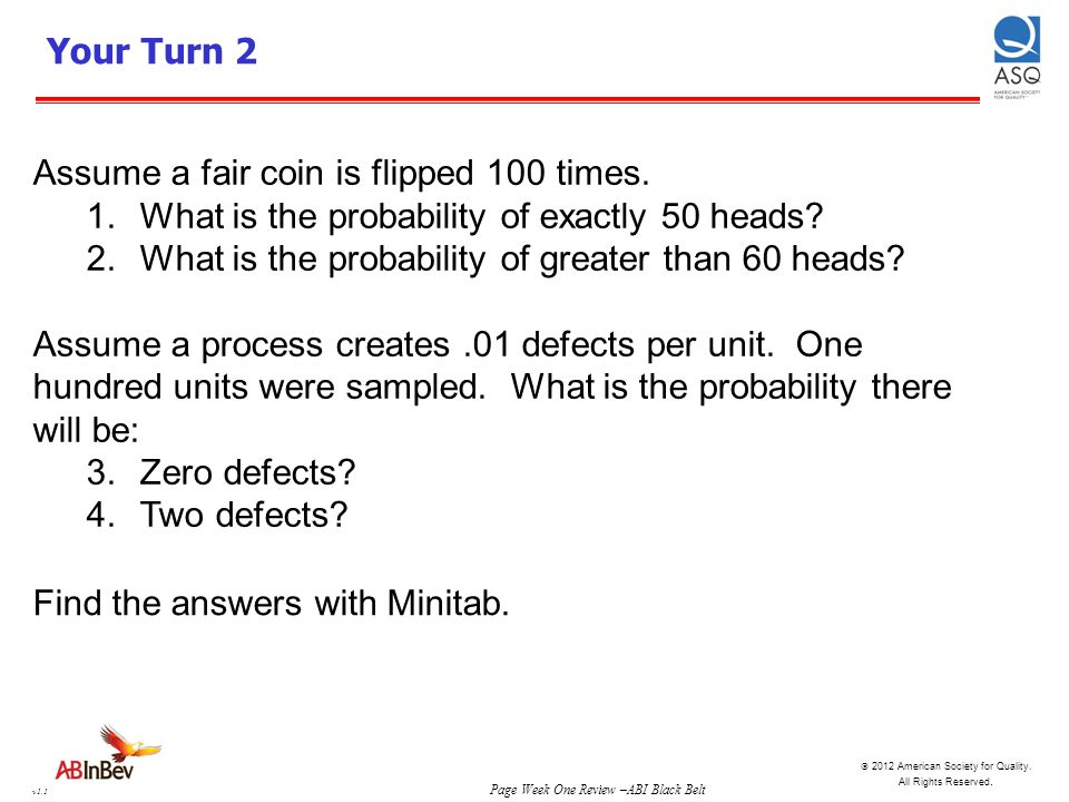 Your Turn 2 Assume a fair coin is flipped 100 times. What is the probability of exactly 50 heads What is the probability of greater than 60 heads