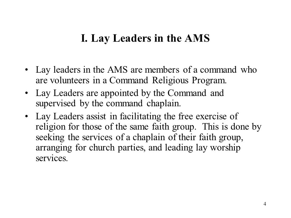 I. Lay Leaders in the AMS Lay leaders in the AMS are members of a command who are volunteers in a Command Religious Program.