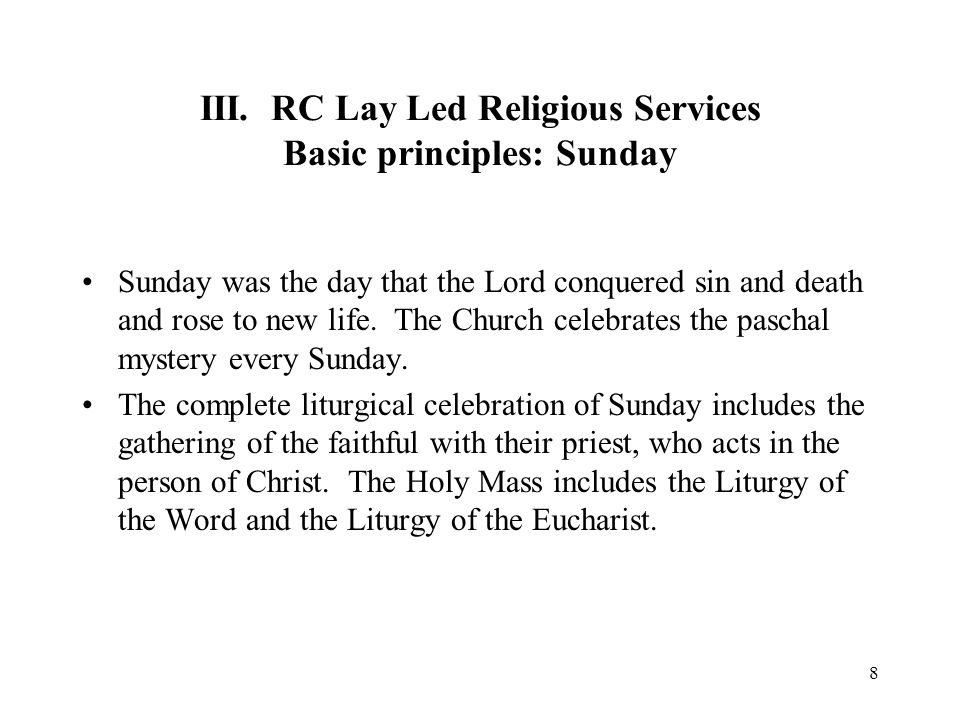 III. RC Lay Led Religious Services Basic principles: Sunday