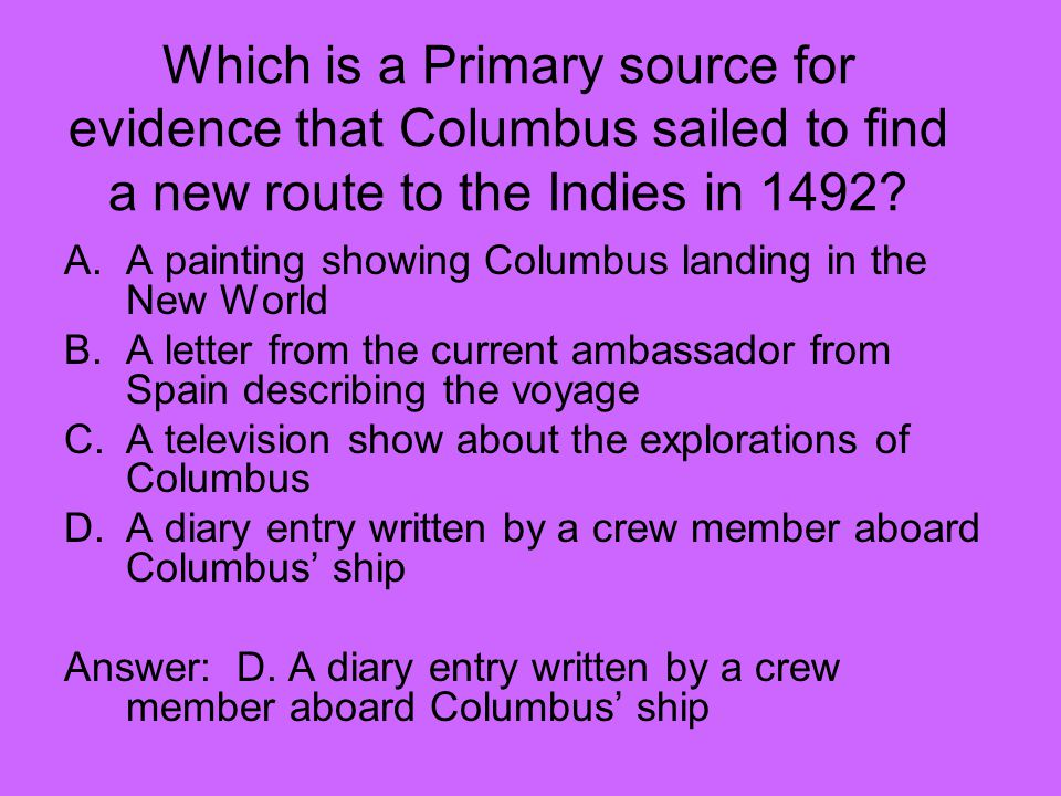 Which is a Primary source for evidence that Columbus sailed to find a new route to the Indies in 1492