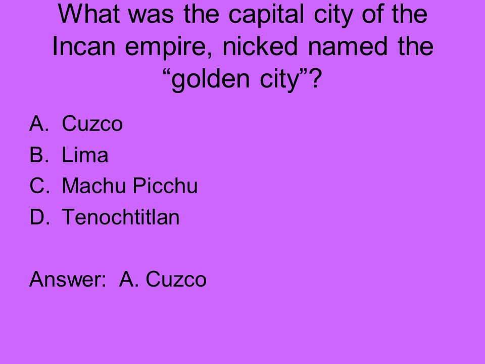 What was the capital city of the Incan empire, nicked named the golden city
