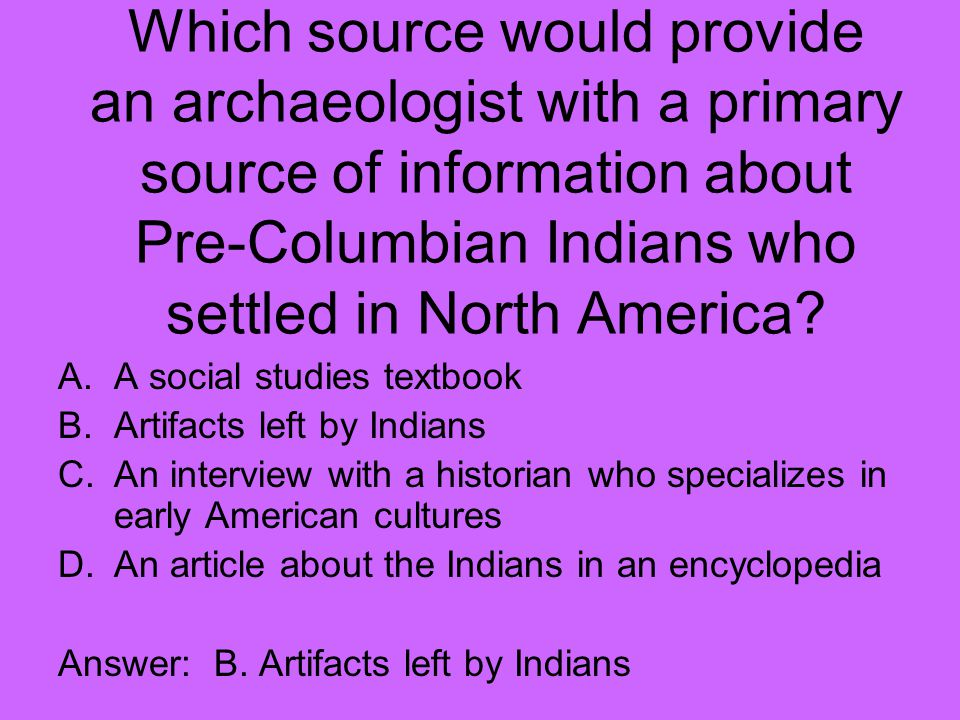Which source would provide an archaeologist with a primary source of information about Pre-Columbian Indians who settled in North America