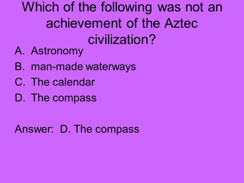 Which of the following was not an achievement of the Aztec civilization