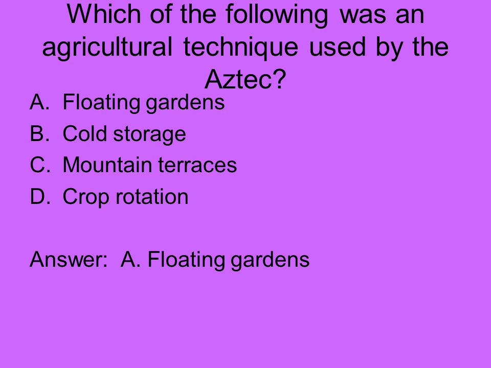Which of the following was an agricultural technique used by the Aztec