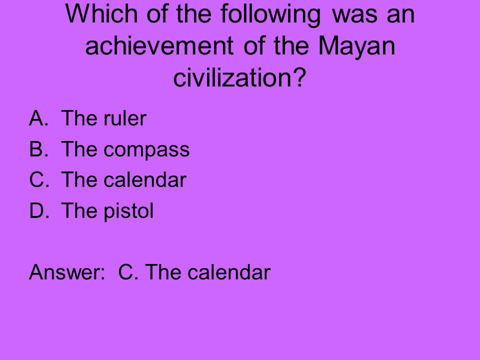 Which of the following was an achievement of the Mayan civilization