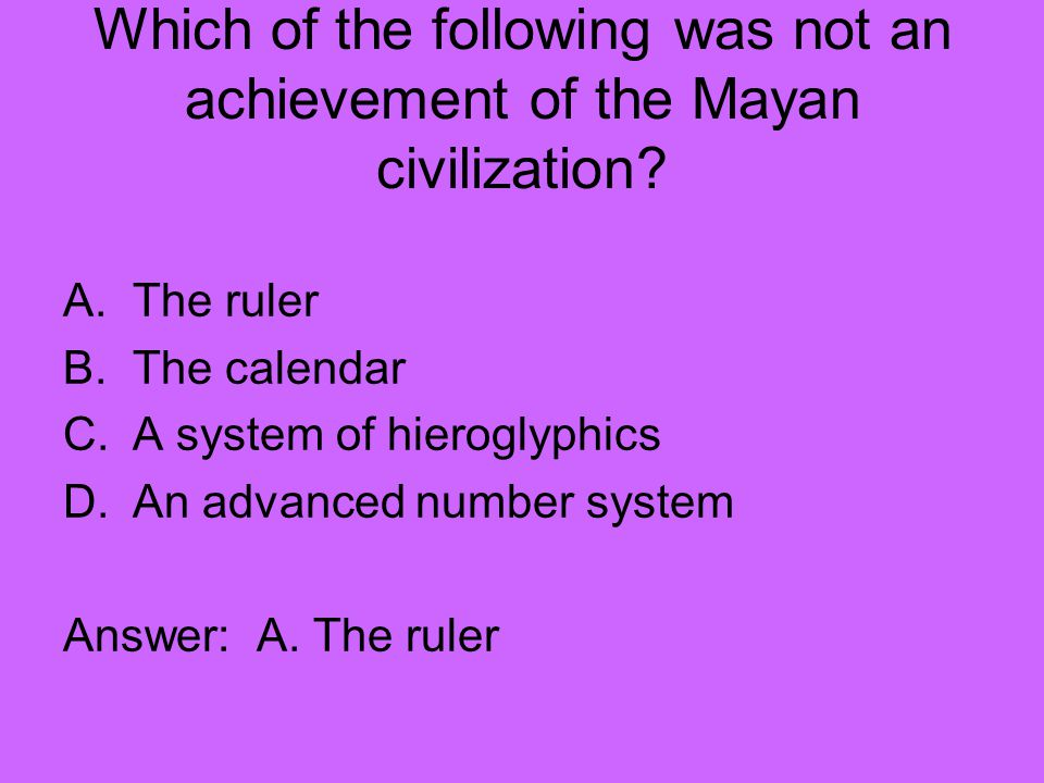 Which of the following was not an achievement of the Mayan civilization