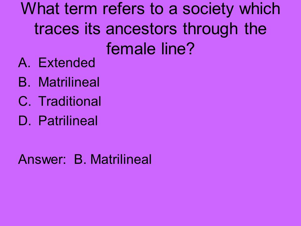 What term refers to a society which traces its ancestors through the female line