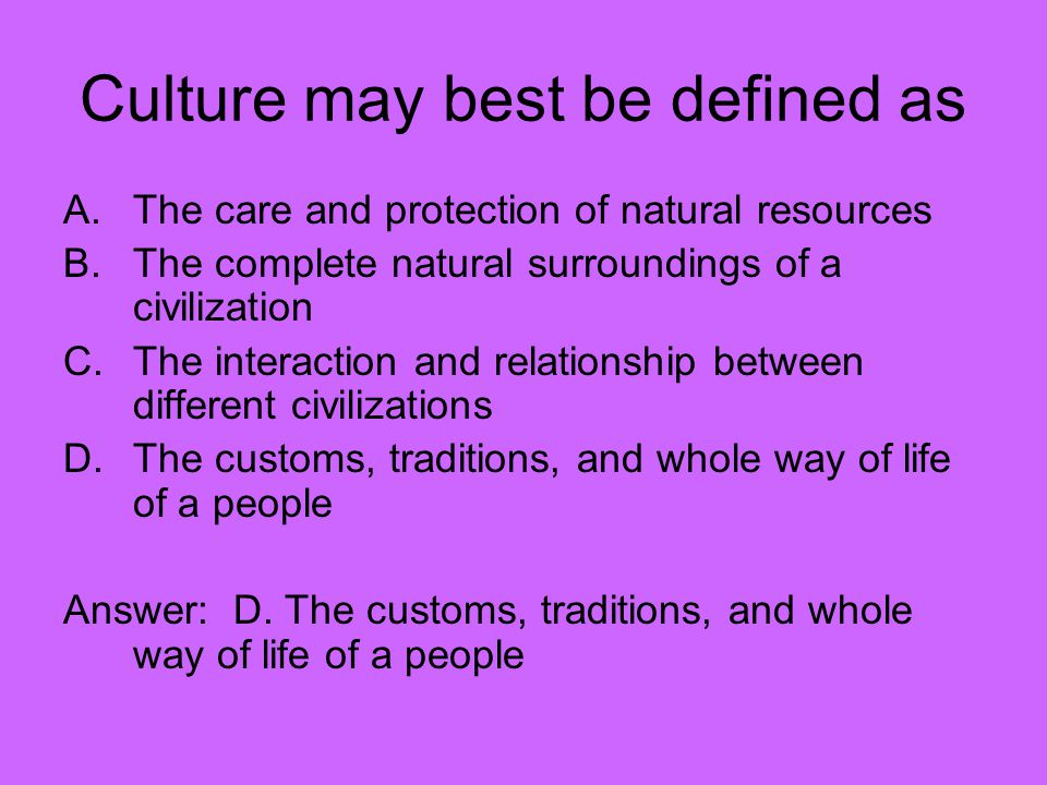 Culture may best be defined as