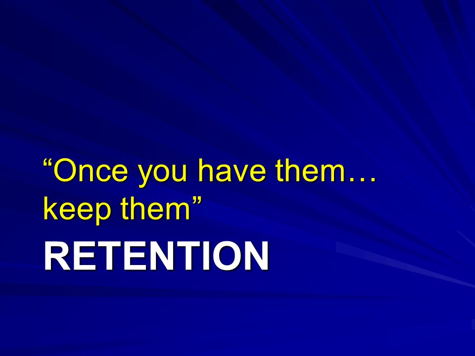 Once you have them… keep them