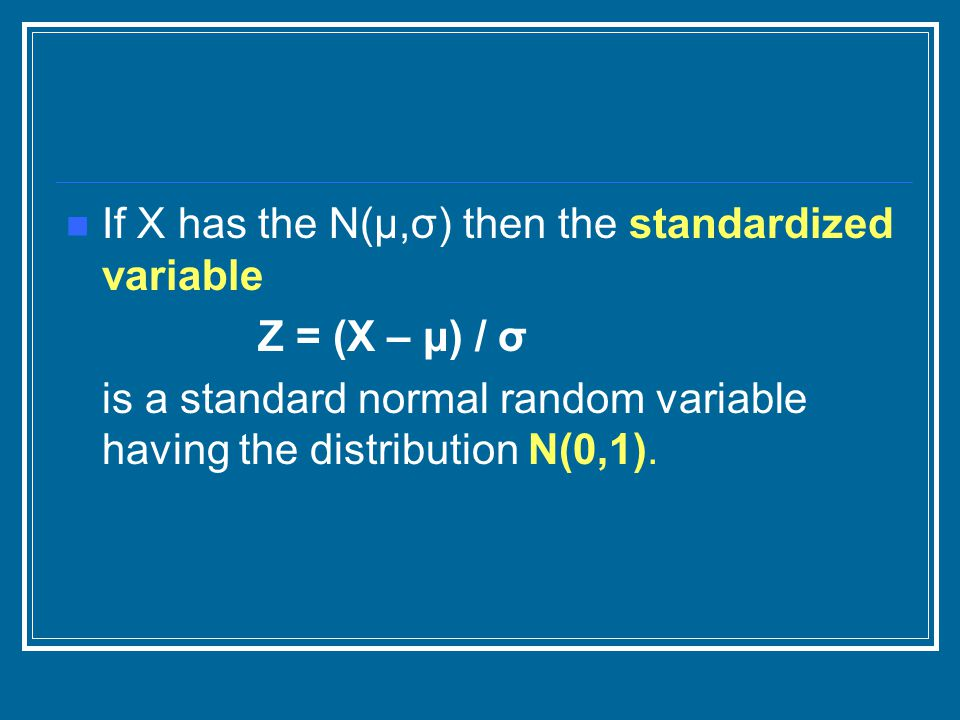 If X has the N(μ,σ) then the standardized variable