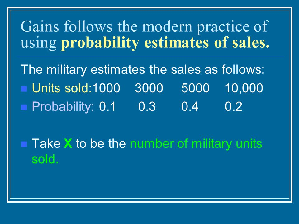 Gains follows the modern practice of using probability estimates of sales.