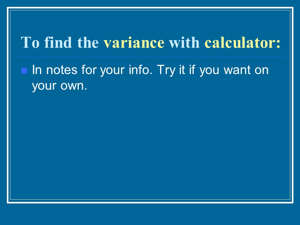 To find the variance with calculator: