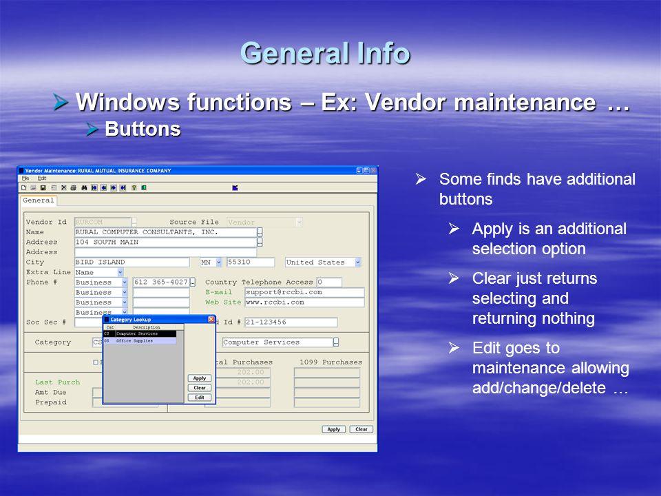 General Info Windows functions – Ex: Vendor maintenance … Buttons
