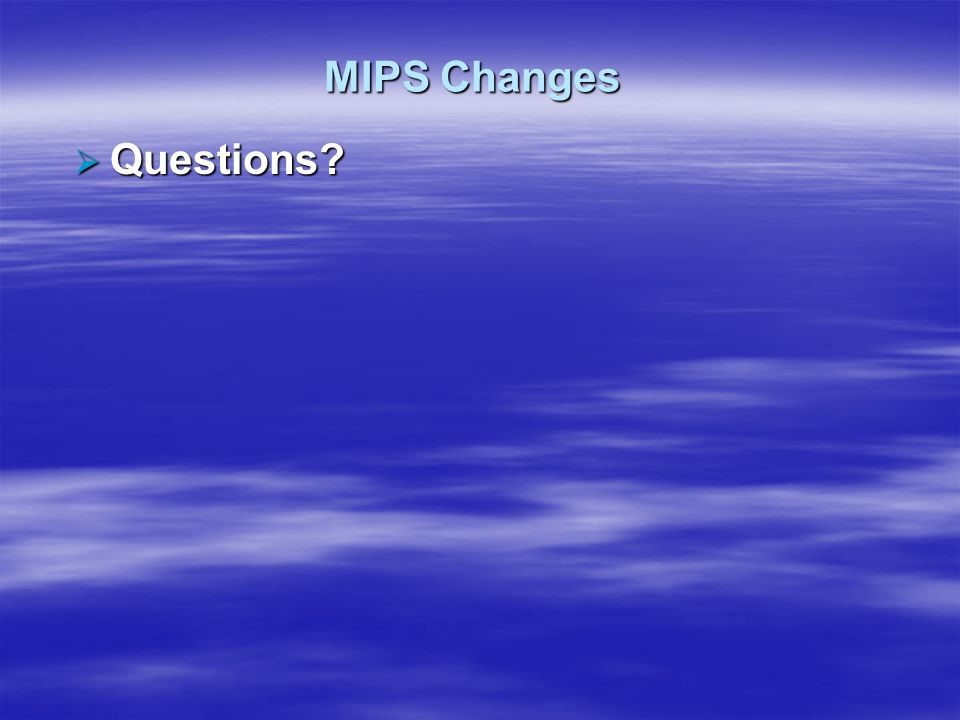 MIPS Changes Questions
